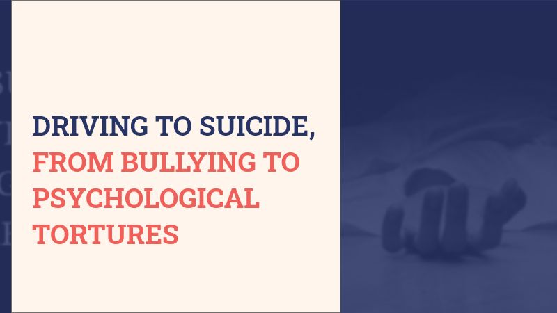 DRIVING TO SUICIDE, FROM BULLYING TO PSYCHOLOGICAL TORTURES